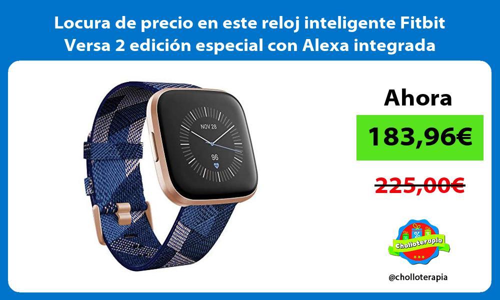 Locura de precio en este reloj inteligente Fitbit Versa 2 edición especial con Alexa integrada