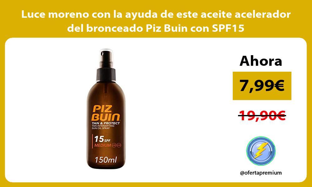 Luce moreno con la ayuda de este aceite acelerador del bronceado Piz Buin con SPF15