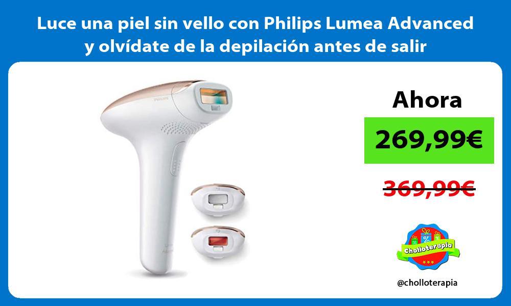 Luce una piel sin vello con Philips Lumea Advanced y olvídate de la depilación antes de salir