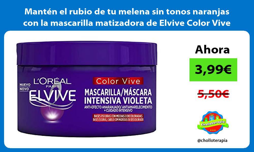 Mantén el rubio de tu melena sin tonos naranjas con la mascarilla matizadora de Elvive Color Vive