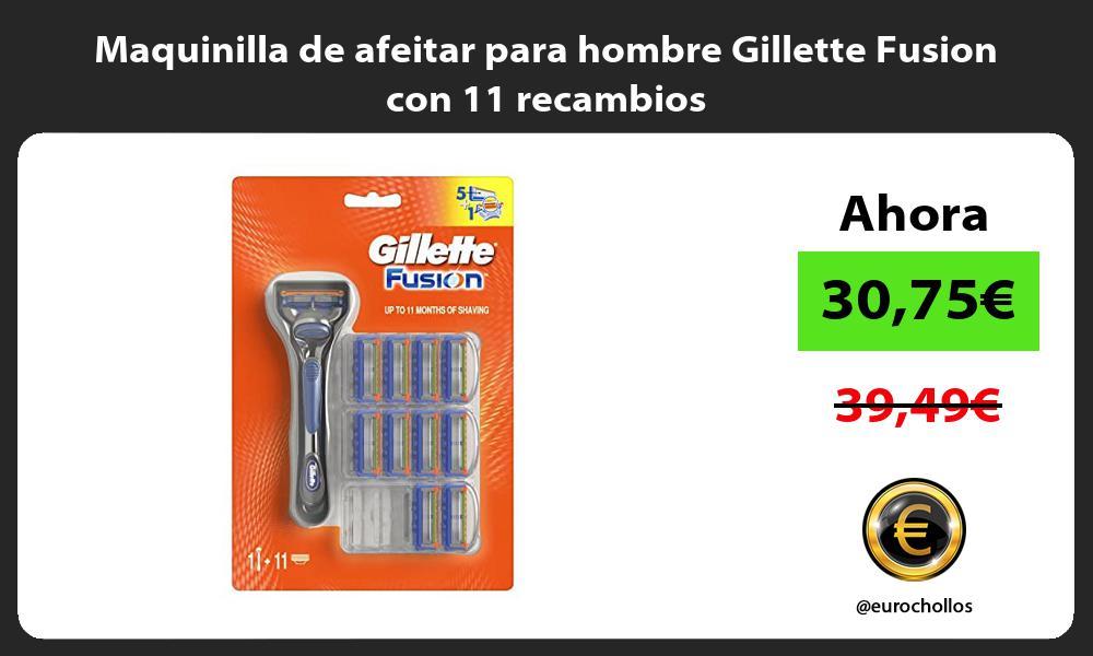 Maquinilla de afeitar para hombre Gillette Fusion con 11 recambios