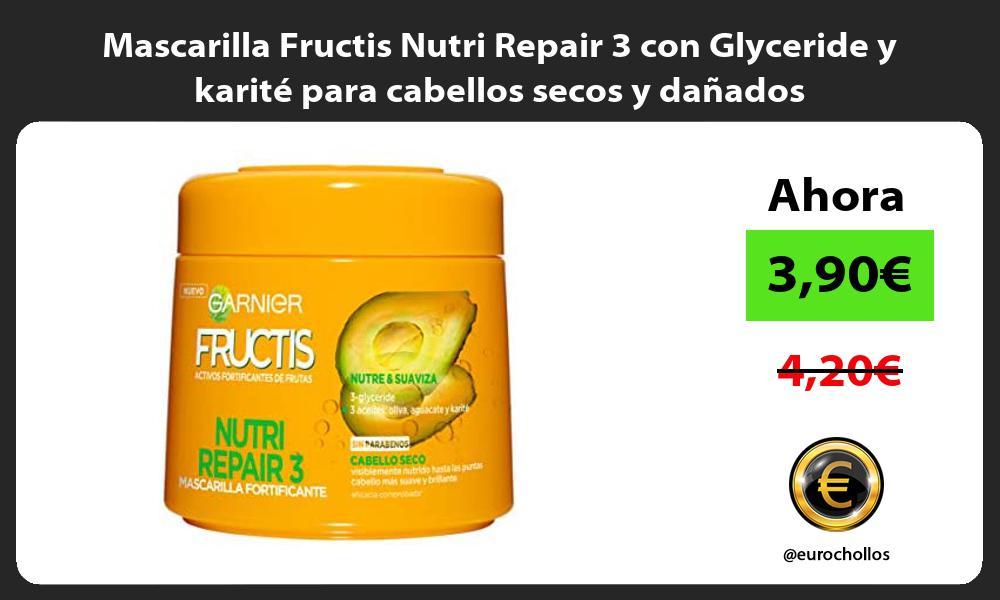 Mascarilla Fructis Nutri Repair 3 con Glyceride y karité para cabellos secos y dañados