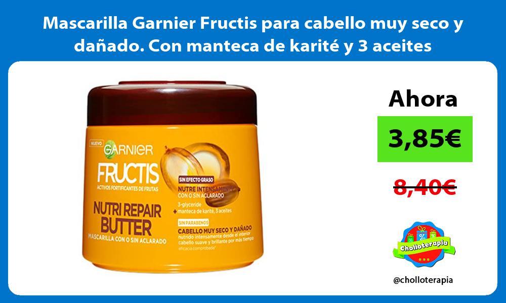 Mascarilla Garnier Fructis para cabello muy seco y dañado Con manteca de karité y 3 aceites