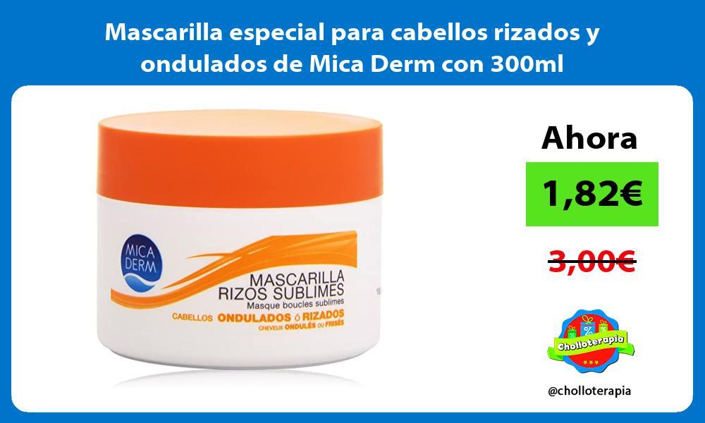 Mascarilla especial para cabellos rizados y ondulados de Mica Derm con 300ml