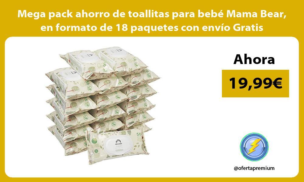 Mega pack ahorro de toallitas para bebé Mama Bear en formato de 18 paquetes con envío Gratis