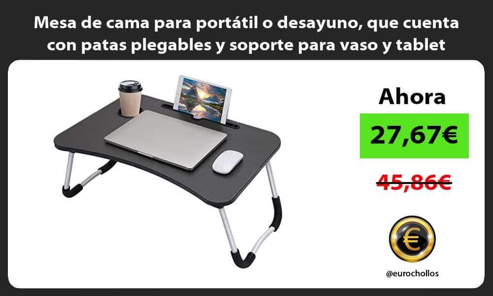 Mesa de cama para portátil o desayuno que cuenta con patas plegables y soporte para vaso y tablet