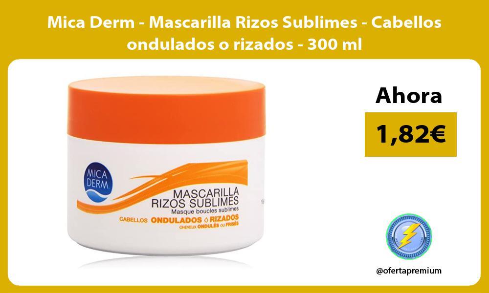 Mica Derm Mascarilla Rizos Sublimes Cabellos ondulados o rizados 300 ml