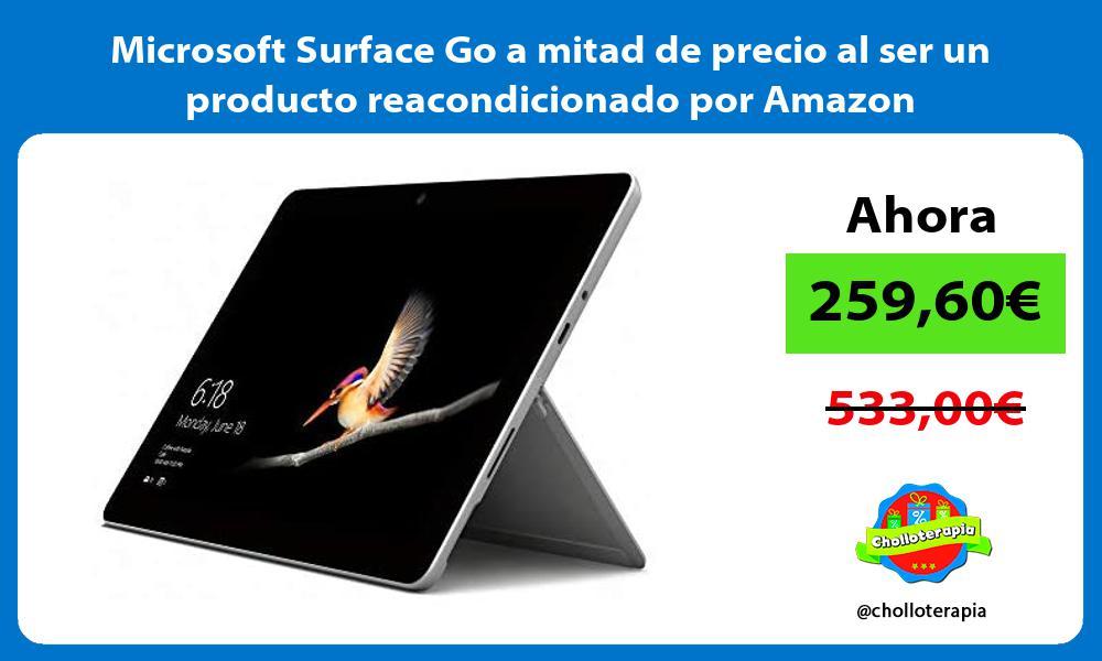 Microsoft Surface Go a mitad de precio al ser un producto reacondicionado por Amazon