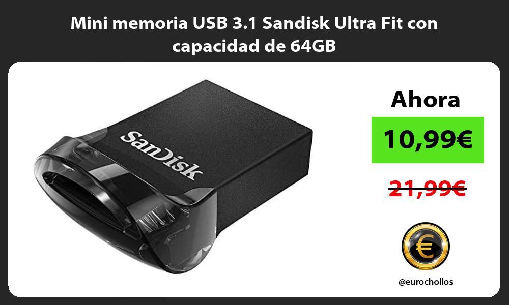 Mini memoria USB 3 1 Sandisk Ultra Fit con capacidad de 64GB