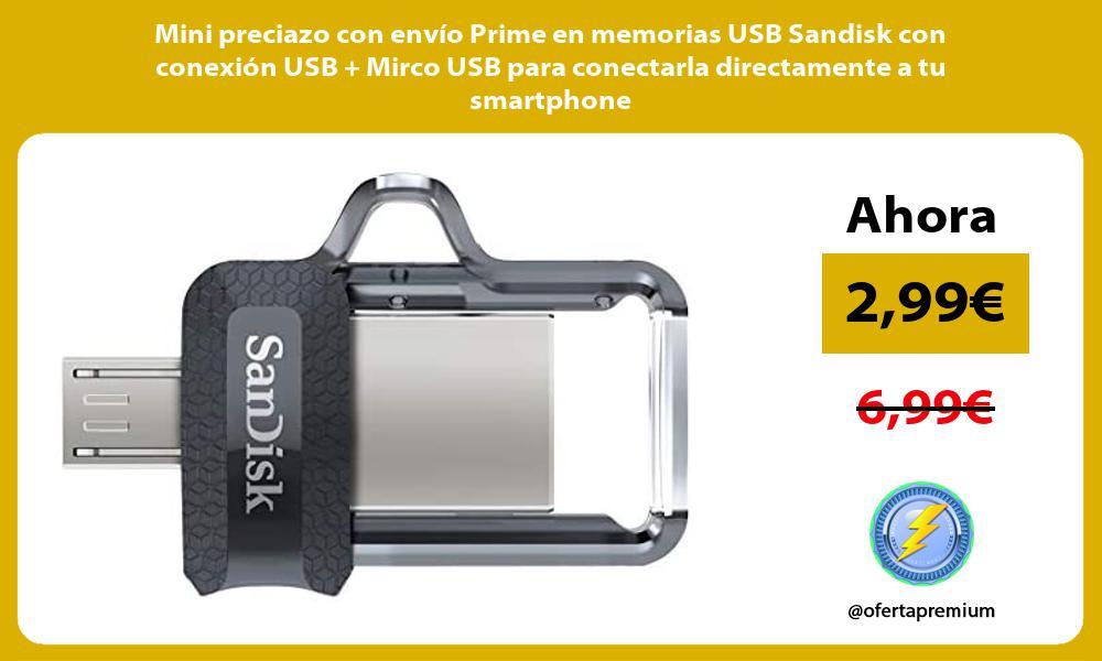 Mini preciazo con envío Prime en memorias USB Sandisk con conexión USB Mirco USB para conectarla directamente a tu smartphone