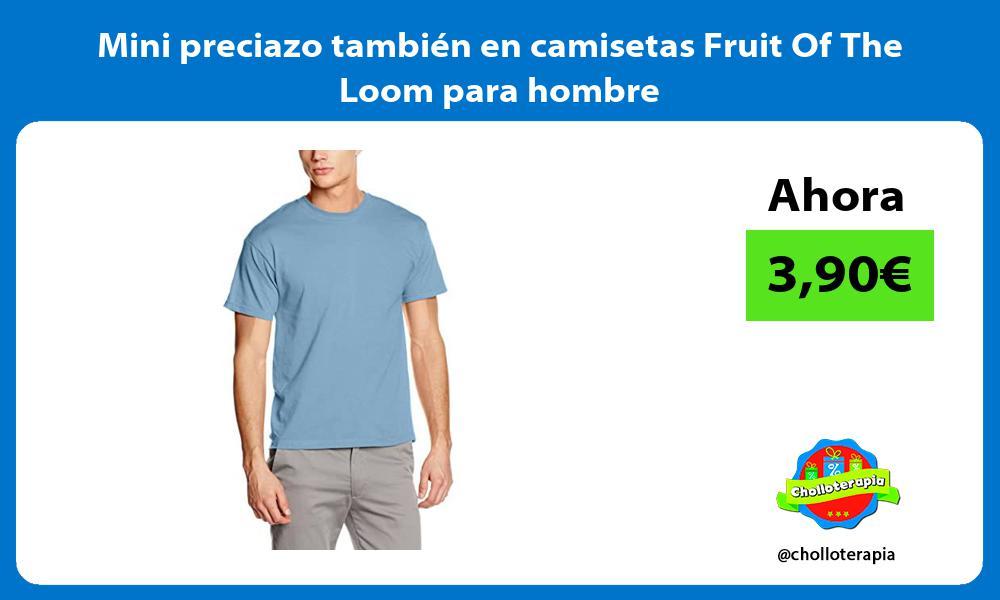 Mini preciazo también en camisetas Fruit Of The Loom para hombre