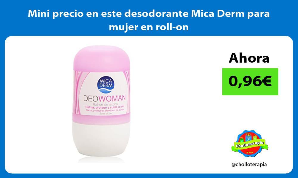 Mini precio en este desodorante Mica Derm para mujer en roll on