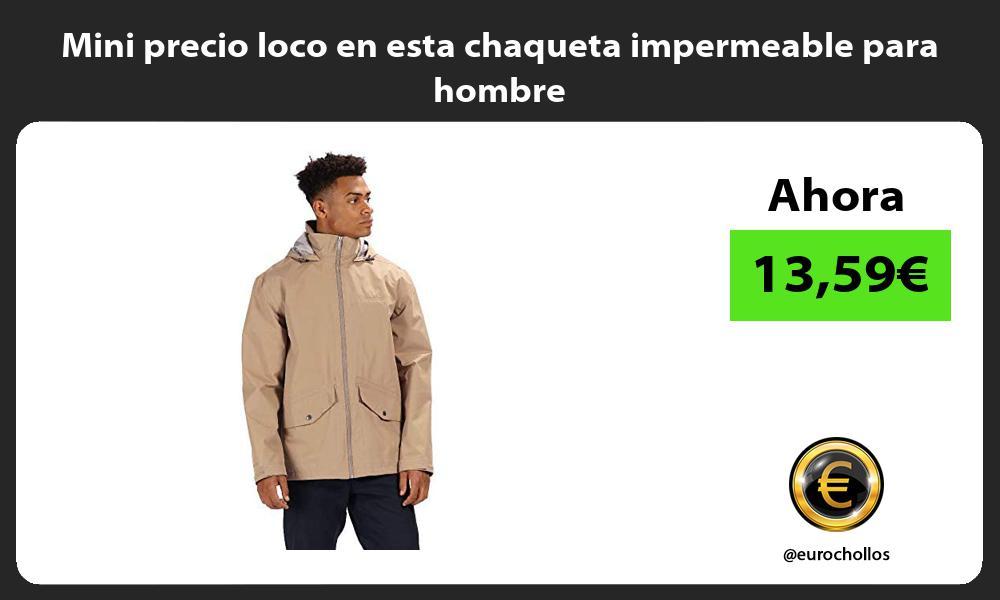 Mini precio loco en esta chaqueta impermeable para hombre