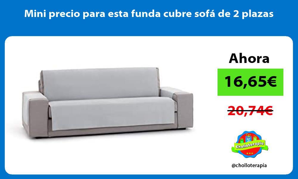 Mini precio para esta funda cubre sofá de 2 plazas