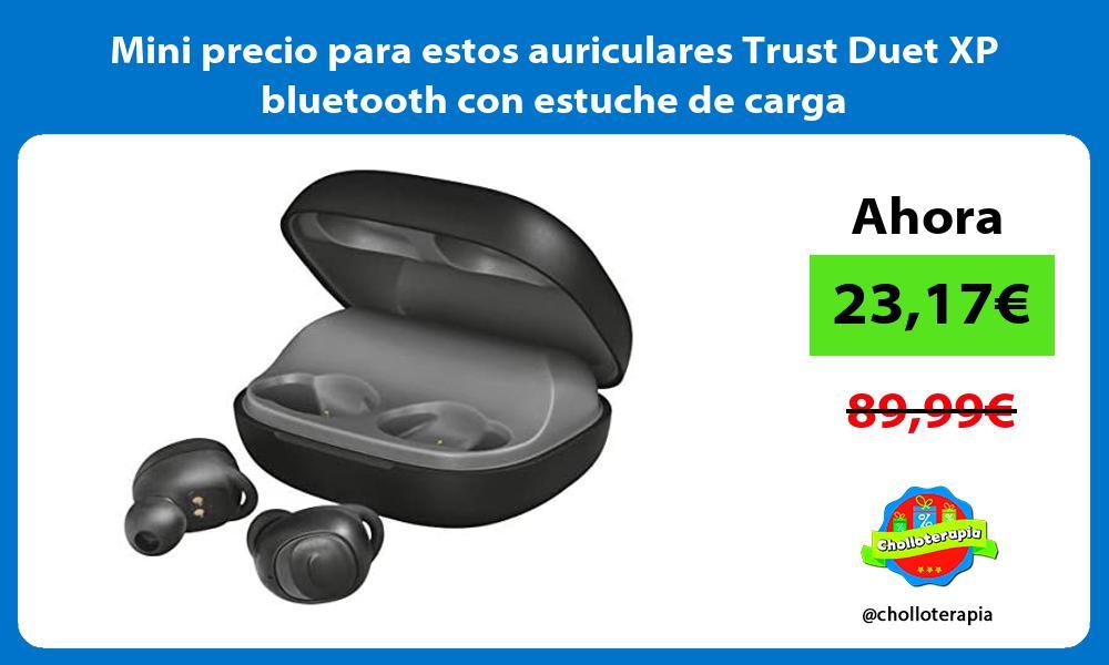 Mini precio para estos auriculares Trust Duet XP bluetooth con estuche de carga