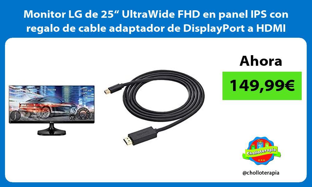 "Monitor LG de 25"" UltraWide FHD en panel IPS con regalo de cable adaptador de DisplayPort a HDMI"