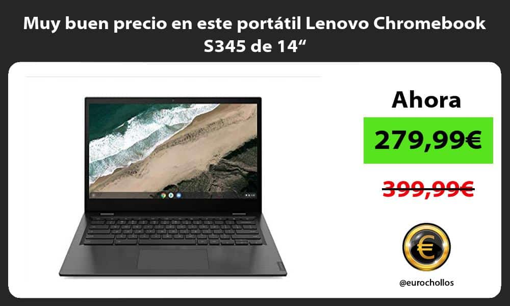 "Muy buen precio en este portátil Lenovo Chromebook S345 de 14"""