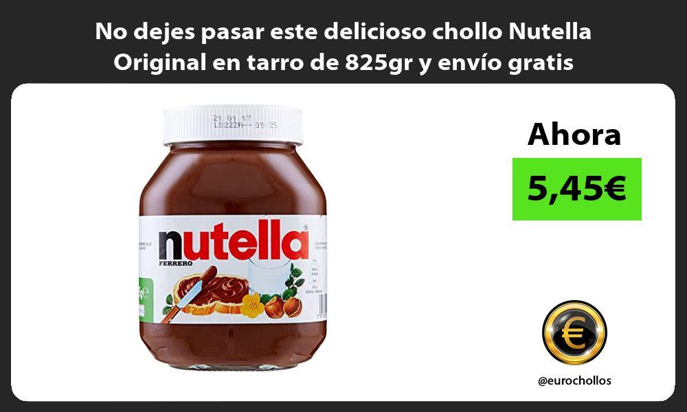No dejes pasar este delicioso chollo Nutella Original en tarro de 825gr y envío gratis