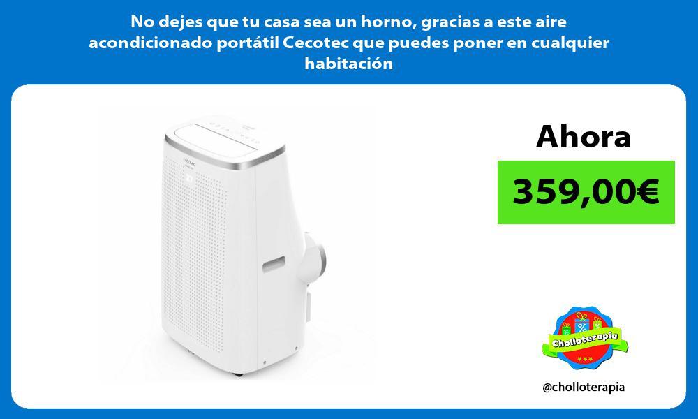 No dejes que tu casa sea un horno gracias a este aire acondicionado portátil Cecotec que puedes poner en cualquier habitación