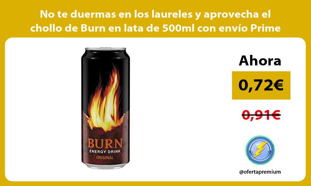 No te duermas en los laureles y aprovecha el chollo de Burn en lata de 500ml con envío Prime