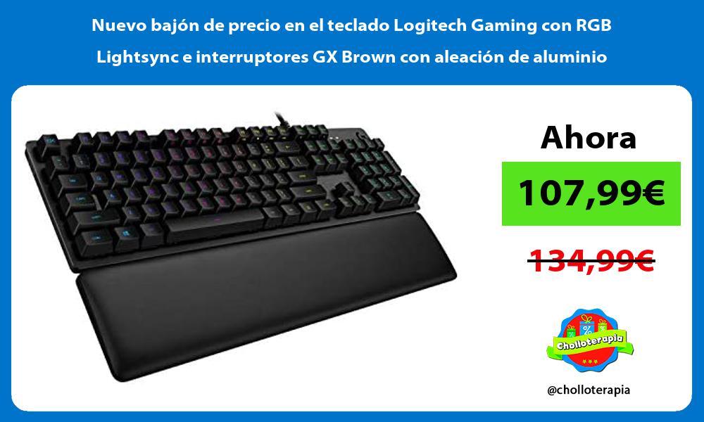 Nuevo bajón de precio en el teclado Logitech Gaming con RGB Lightsync e interruptores GX Brown con aleación de aluminio