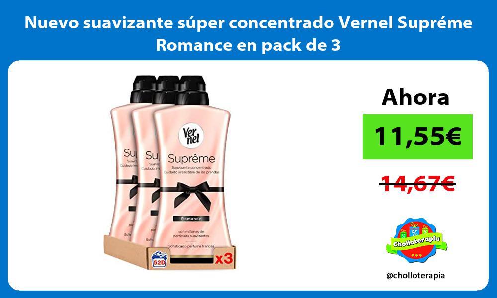 Nuevo suavizante súper concentrado Vernel Supréme Romance en pack de 3