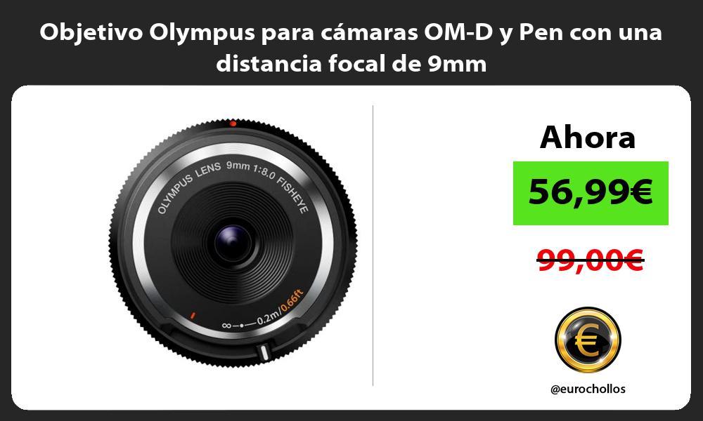 Objetivo Olympus para cámaras OM D y Pen con una distancia focal de 9mm