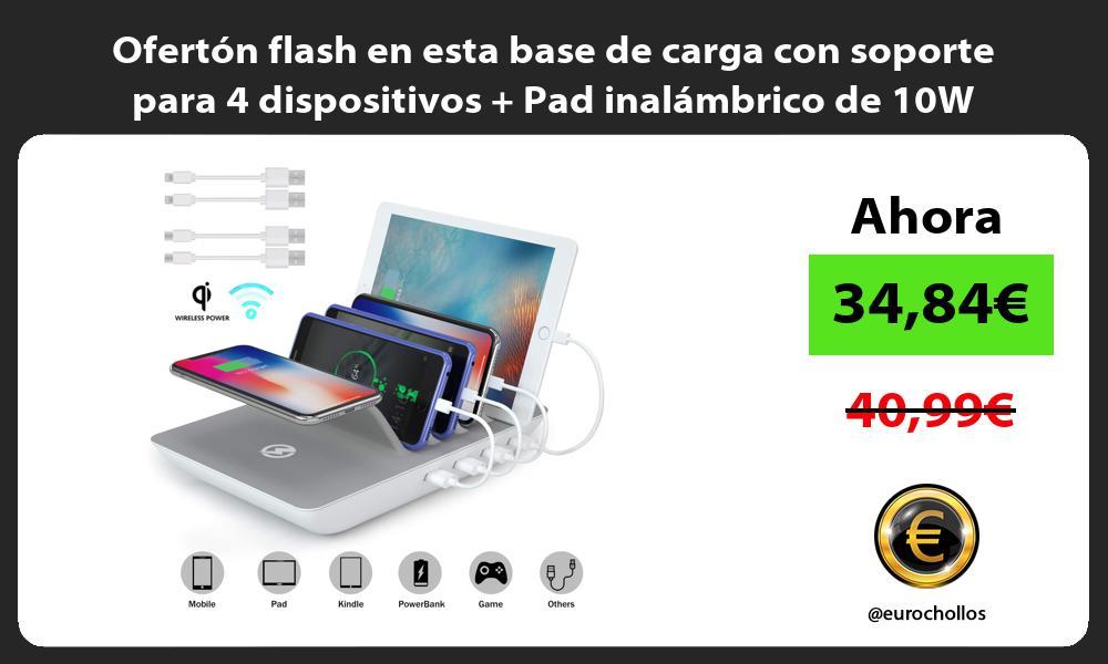 Ofertón flash en esta base de carga con soporte para 4 dispositivos Pad inalámbrico de 10W