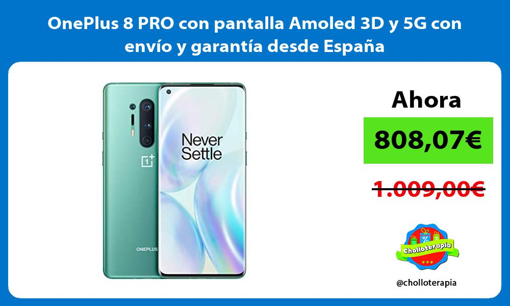 OnePlus 8 PRO con pantalla Amoled 3D y 5G con envío y garantía desde España