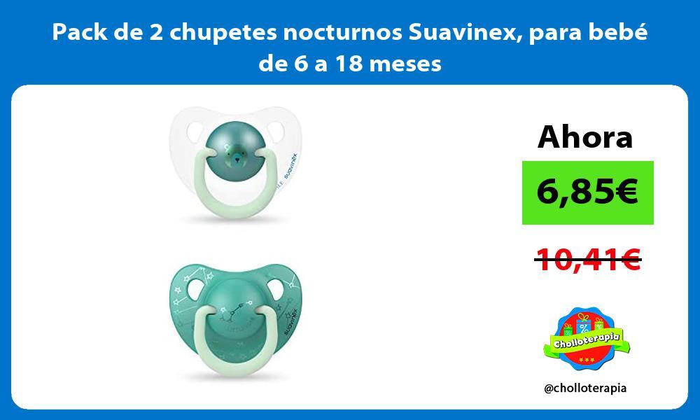 Pack de 2 chupetes nocturnos Suavinex para bebé de 6 a 18 meses