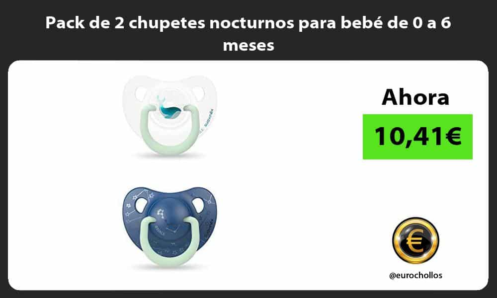 Pack de 2 chupetes nocturnos para bebé de 0 a 6 meses