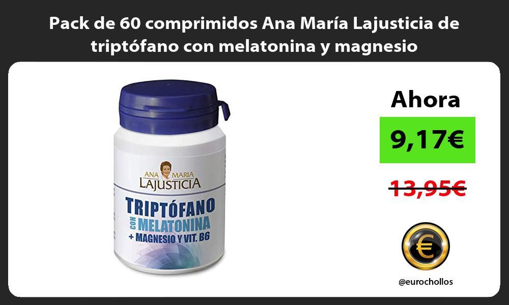 Pack de 60 comprimidos Ana María Lajusticia de triptófano con melatonina y magnesio