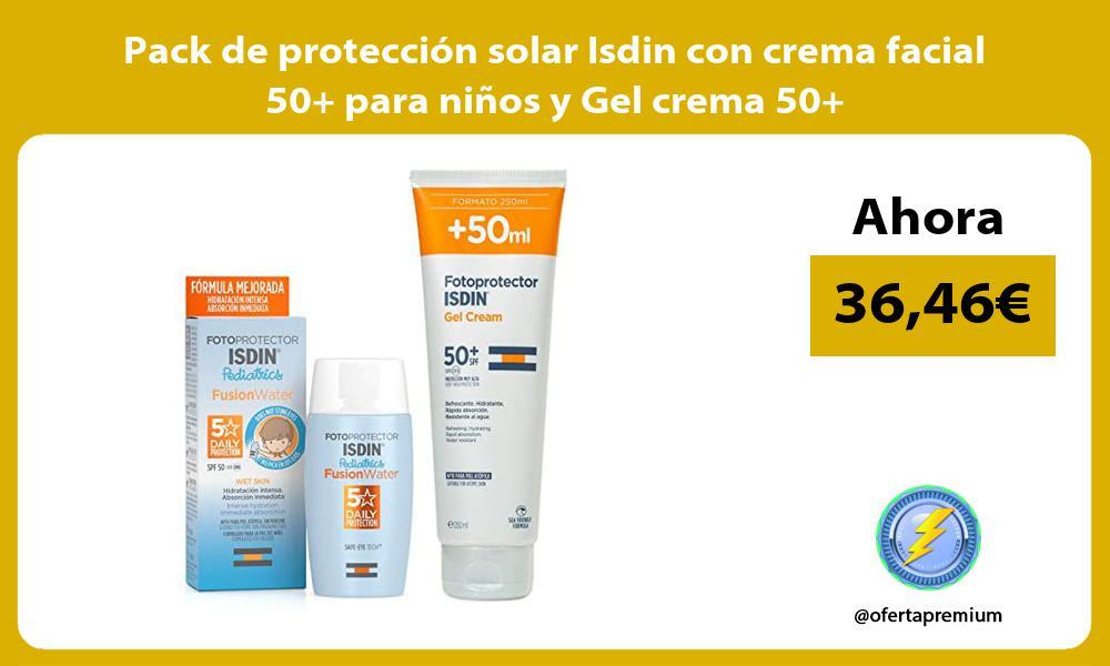 Pack de protección solar Isdin con crema facial 50 para niños y Gel crema 50