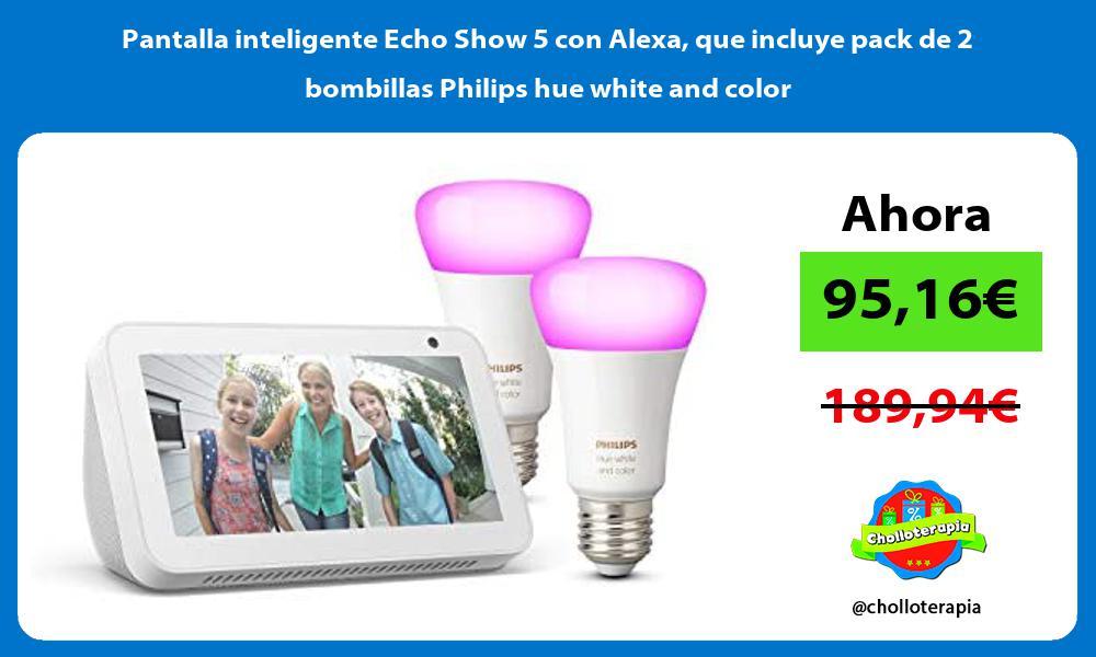 Pantalla inteligente Echo Show 5 con Alexa que incluye pack de 2 bombillas Philips hue white and color