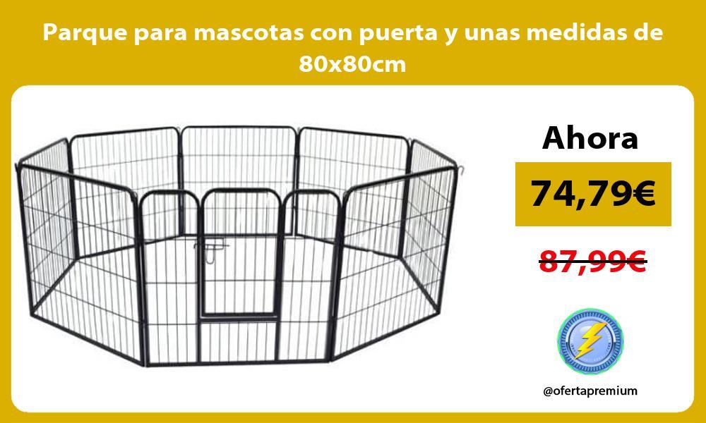 Parque para mascotas con puerta y unas medidas de 80x80cm