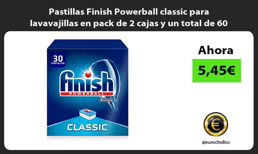 Pastillas Finish Powerball classic para lavavajillas en pack de 2 cajas y un total de 60 dosis