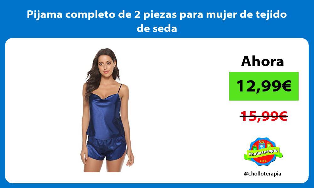Pijama completo de 2 piezas para mujer de tejido de seda