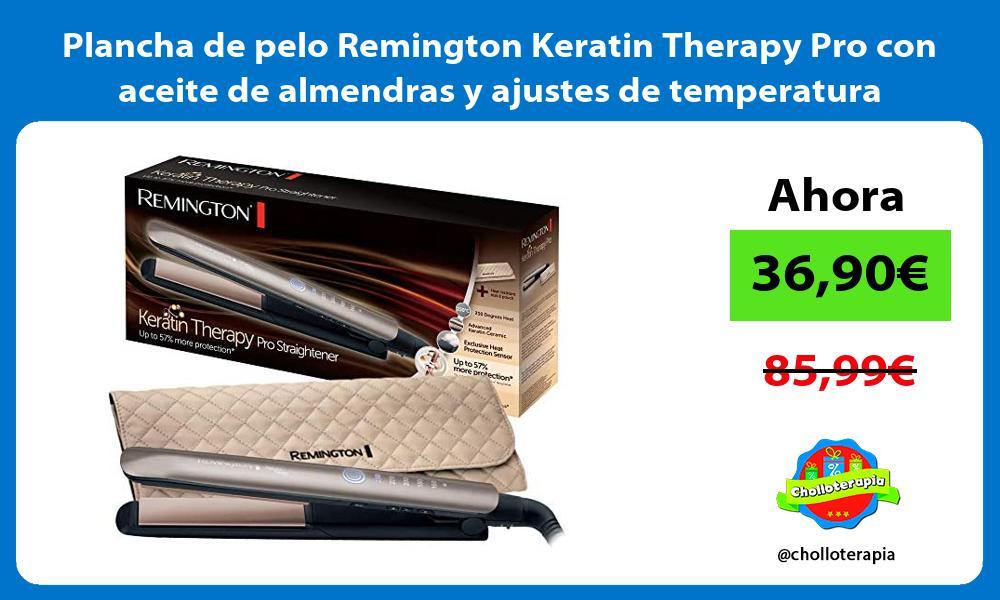 Plancha de pelo Remington Keratin Therapy Pro con aceite de almendras y ajustes de temperatura