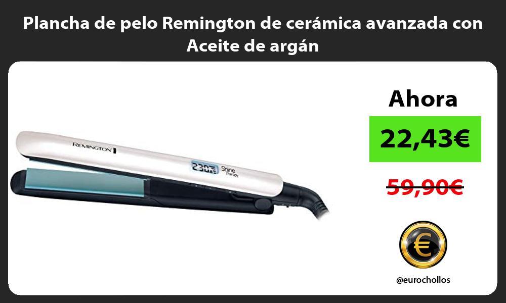 Plancha de pelo Remington de cerámica avanzada con Aceite de argán