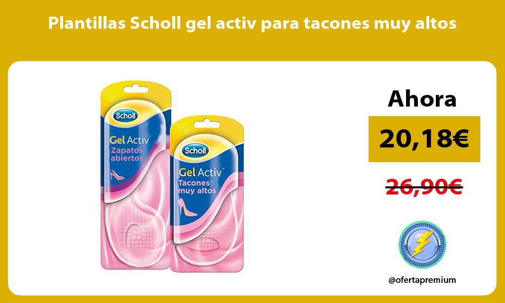 Plantillas Scholl gel activ para tacones muy altos