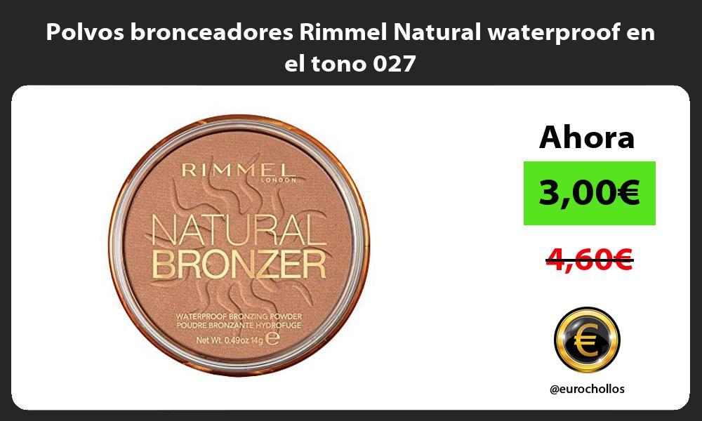 Polvos bronceadores Rimmel Natural waterproof en el tono 027