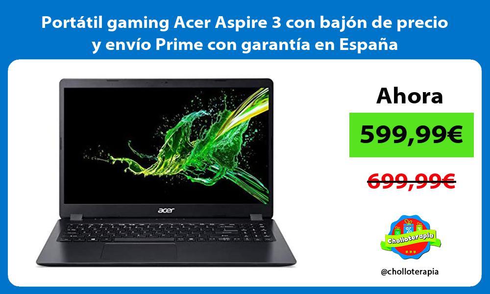 Portátil gaming Acer Aspire 3 con bajón de precio y envío Prime con garantía en España