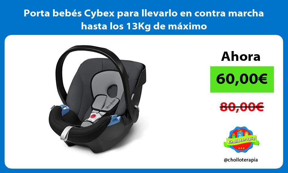 Porta bebés Cybex para llevarlo en contra marcha hasta los 13Kg de máximo
