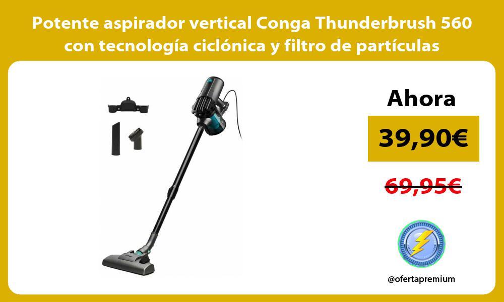 Potente aspirador vertical Conga Thunderbrush 560 con tecnología ciclónica y filtro de partículas