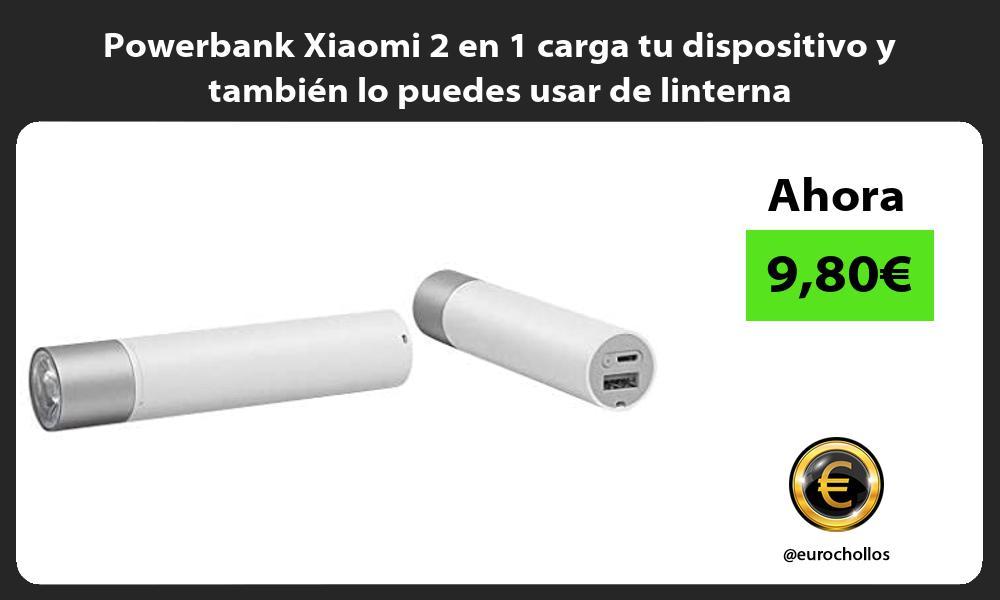 Powerbank Xiaomi 2 en 1 carga tu dispositivo y también lo puedes usar de linterna