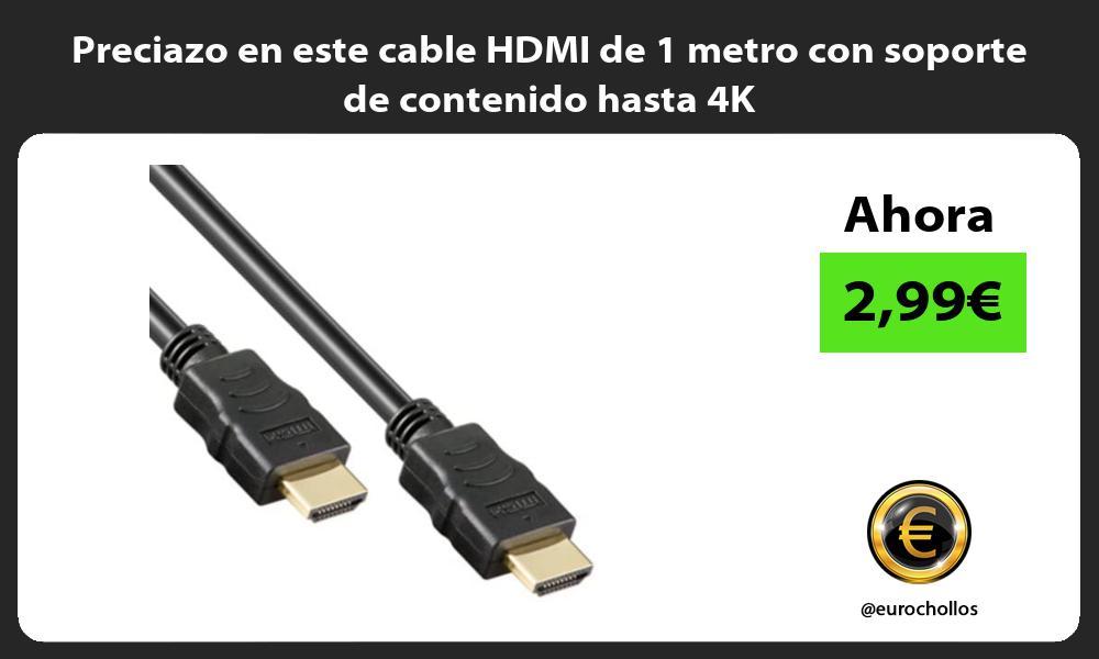 Preciazo en este cable HDMI de 1 metro con soporte de contenido hasta 4K