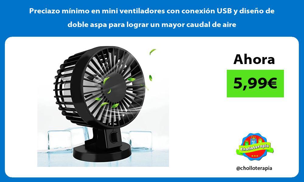 Preciazo mínimo en mini ventiladores con conexión USB y diseño de doble aspa para lograr un mayor caudal de aire