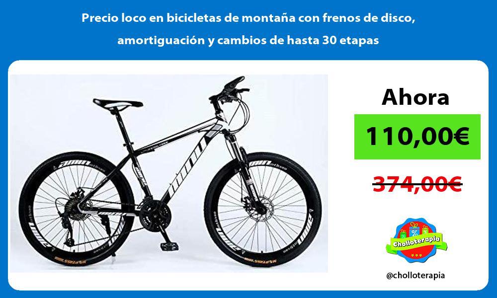 Precio loco en bicicletas de montaña con frenos de disco amortiguación y cambios de hasta 30 etapas