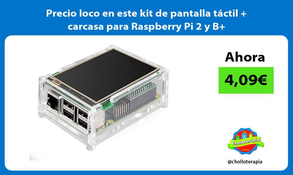 Precio loco en este kit de pantalla táctil carcasa para Raspberry Pi 2 y B