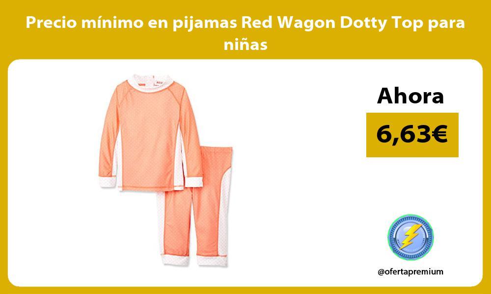 Precio mínimo en pijamas Red Wagon Dotty Top para niñas